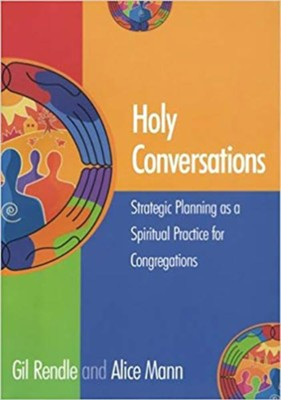 Holy Conversations: Strategic Planning as a Spiritual Practice for Congregations  -     By: Gil Rendle
