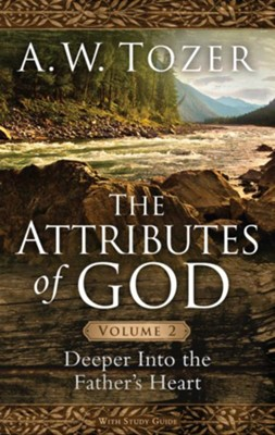 The Attributes of God Volume 2: Deeper into the Father's Heart / New edition - eBook  -     By: A.W. Tozer