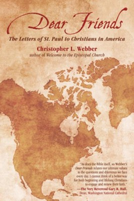 Dear Friends: The Letters of St. Paul to Christians in America  -     By: Christopher L. Webber