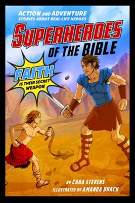 Superheroes of the Bible: Action and Adventure Stories about Real-Life Heroes  -     By: Cara J. Stevens