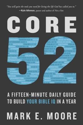 Core 52: A Fifteen-Minute Daily Guide to Build Your Bible IQ in a Year - eBook  -     By: Mark E. Moore