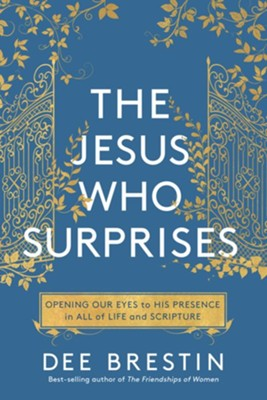 The Jesus Who Surprises: Opening Our Eyes to His Presence in All of Life and Scripture - eBook  -     By: Dee Brestin