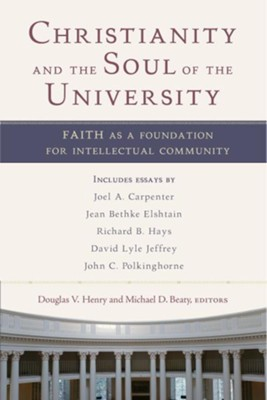 Christianity and the Soul of the University: Faith as a Foundation for Intellectual Community - eBook  -     By: Douglas V. Henry, Michael D. Beaty