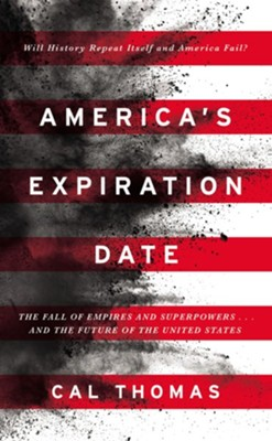 America's Expiration Date: The Fall of Empires, Superpowers . . . and the Future of the United States - eBook  -     By: Cal Thomas