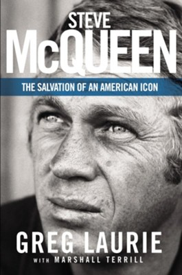 Steve McQueen: The Salvation of an American Icon - eBook  -     By: Greg Laurie, Marshall Terrill