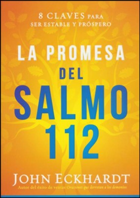 La promesa del Salmo 112: 8 claves para ser estable y pr&#243spero desde adentro hacia afuera, The Promise of Psalm 112: Keys to be Stable and Prosperous from the Inside Out  -     By: John Eckhardt