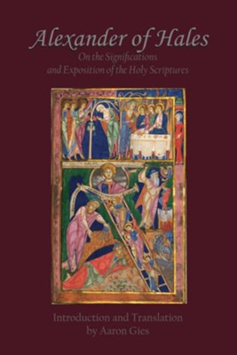 Alexander of Hales: On the Significations and Exposition of the Holy Scriptures - eBook  -     By: Aaron Gies
