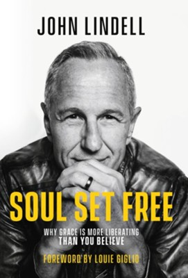 Soul Set Free: Why Grace is More Liberating Than You Believe - eBook  -     By: John Lindell