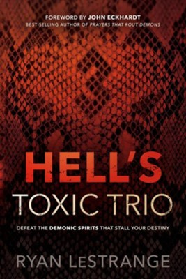 Hell's Toxic Trio: Defeat the Demonic Spirits that Stall Your Destiny  -     By: Ryan LeStrange