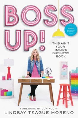 Boss Up!: This Ain't Your Mama's Business Book - eBook  -     By: Lindsay Teague Moreno