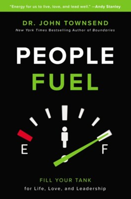 People Fuel: How Energy from Relationships Can Transform Your Life, Love, and Leadership - eBook  -     By: Dr. John Townsend
