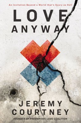 Love Anyway: A Journey from Hope to Despair and Back in a World that's Scary as Hell - eBook  -     By: Jeremy Courtney