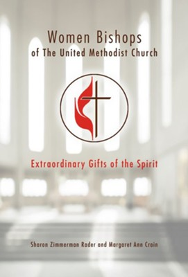 Women Bishops of the United Methodist Church - eBook [ePub]: Extraordinary Gifts of the Spirit - eBook  -     By: Margaret Ann Crain