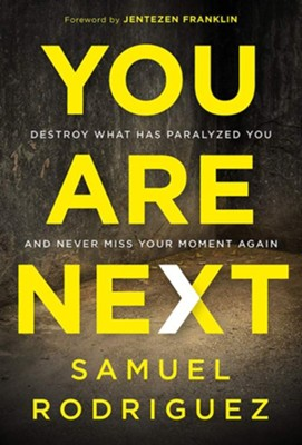 You Are Next: Never Miss Another Miracle From God!  -     By: Samuel Rodriguez