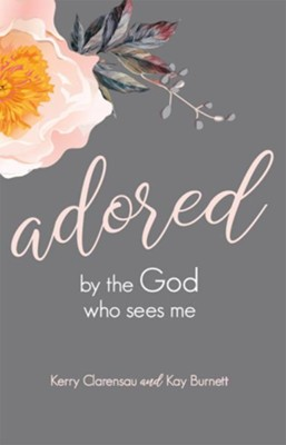 Adored by the God Who Sees Me - eBook  -     By: Kerry Clarensau, Kay Burnett