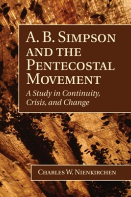 A. B. Simpson and the Pentecostal Movement  -     By: Charles W. Nienkirchen