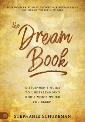 The Dream Book: A Beginner's Guide to Understanding God's Voice While You Sleep - eBook  -     By: Stephanie Schureman