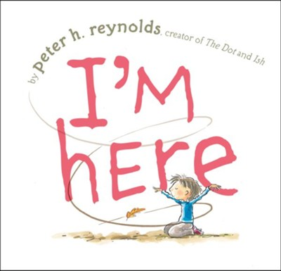 I'm Here  -     By: Peter Reynolds     Illustrated By: Peter Reynolds