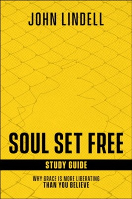 Soul Set Free Study Guide: Why Grace is More Liberating Than You Believe  -     By: John Lindell