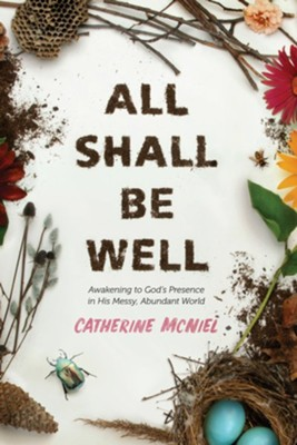 All Shall Be Well: Awakening to God's Presence in His Messy, Abundant World - eBook  -     By: Catherine McNiel