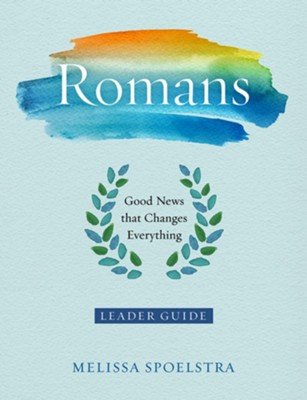 Romans - Women's Bible Study Leader Guide - eBook [ePub]: Good News That Changes Everything - eBook  -     By: Melissa Spoelstra
