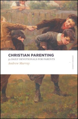 Christian Parenting: 52 Daily Devotionals for Parents  -     By: Andrew Murray