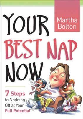 Your Best Nap Now: 7 Steps to Nodding Off at Your Full Potential - eBook  -     By: Martha Bolton