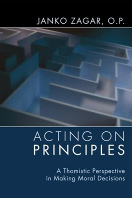 Acting on Principles  -     Edited By: Augustine Thompson O.P.     By: Janko Zagar O.P.