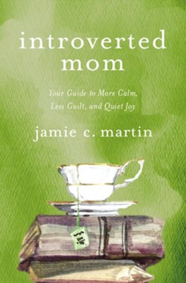 Introverted Mom: Your Guide to More Calm, Less Guilt, and Quiet Joy - eBook  -     By: Jamie C. Martin