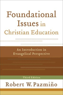 Foundational Issues in Christian Education: An Introduction in Evangelical Perspective - eBook  -     By: Robert W. Pazmino