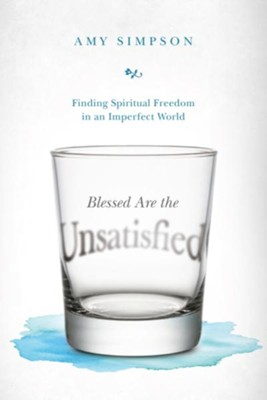 Blessed Are the Unsatisfied: Finding Spiritual Freedom in an Imperfect World - eBook  -     By: Amy Simpson