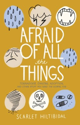 Afraid of All the Things: Tornadoes, Cancer, Adoption, and Other Stuff you Need the Gospel For - eBook  -     By: Scarlet Hiltibidal