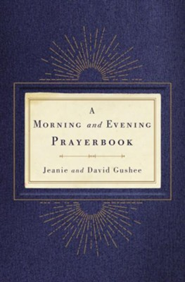 A Morning and Evening Prayerbook - eBook  -     By: Jeanie Gushee, David Gushee