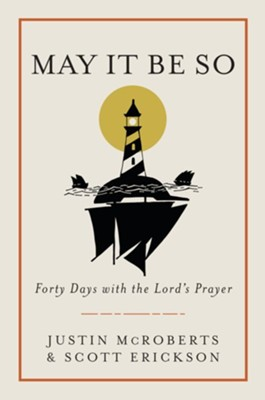 May It Be So: Forty Days with the Lord's Prayer - eBook  -     By: Justin McRoberts, Scott Erickson