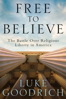 Free to Believe: The Battle Over Religious Liberty in America - eBook  -     By: Luke Goodrich
