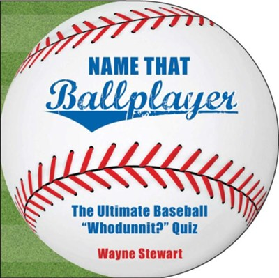 Name That Ballplayer: The Ultimate Baseball &#034Whodunnit?&#034 Quiz Book - eBook  -     By: Wayne Stewart
