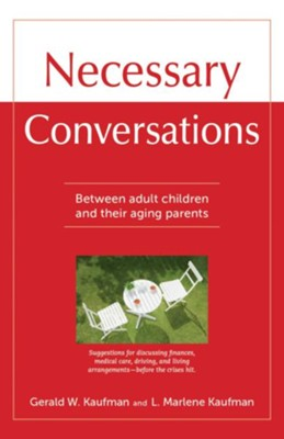 Necessary Conversations: Between Adult Children And Their Aging Parents - eBook  -     By: Gerald Kauffman, Marlene L. Kauffman
