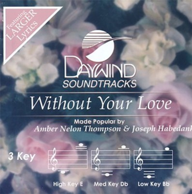 Without Your Love, Accompaniment Track  -     By: Amber Nelon Thompson, Joseph Habedank