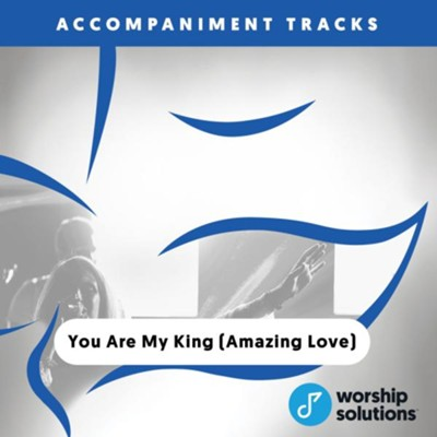 You Are My King (Amazing Love), Accompaniment Track  -     By: Billy J. Foote