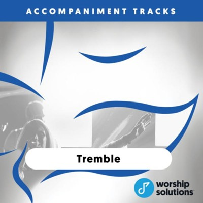 Tremble, Accompaniment Track  -     By: Andres Figueroa, Hank Bentley, Mariah McManus