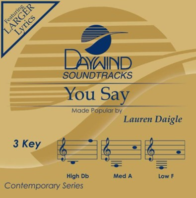 You Say, Accompaniment Track  -     By: Lauren Daigle