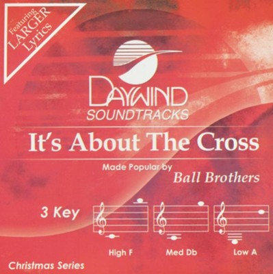 It's About The Cross, Accompaniment Track  -     By: Ball Brothers