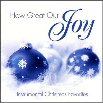 How Great Our Joy: Instrumental Christmas Favorites CD   -