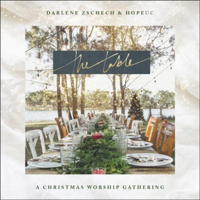 The Table: A Christmas Worship Gathering   -     By: Darlene Zschech, Hope UC