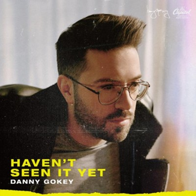 Haven't Seen It Yet   -     By: Danny Gokey