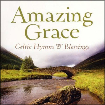 Amazing Grace: Celtic Hymns & Blessings   -