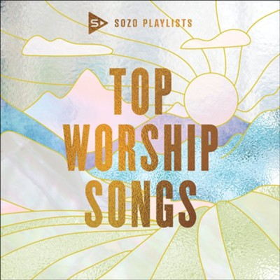 SOZO Playlists: Top Worship Songs   -