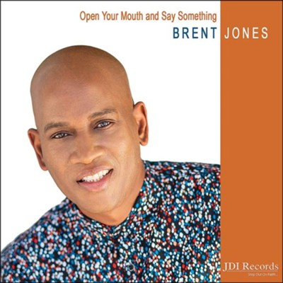 Open Your Mouth and Say Something   -     By: Brent Jones