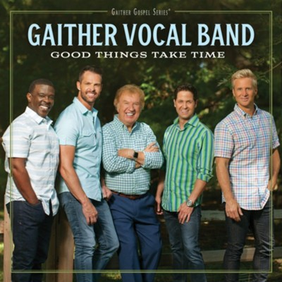 Good Things Take Time   -     By: Gaither Vocal Band