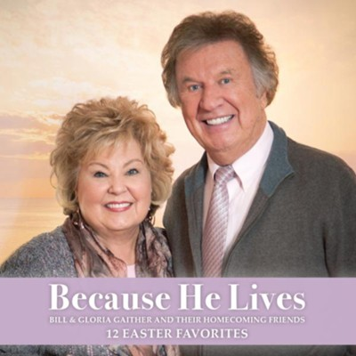 Because He Lives   -     By: Bill Gaither, Gloria Gaither, Their Homecoming Friends